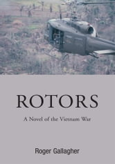 ROTORS - A Novel of the Vietnam War ebook by Roger Gallagher