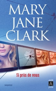 Si près de vous eBook by Mary Jane Clark
