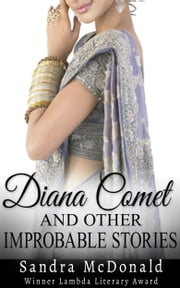 Diana Comet and Other Improbable Stories ebook by Sandra McDonald
