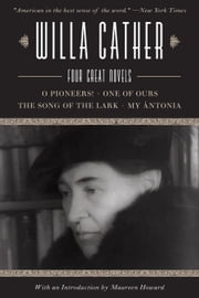 Willa Cather - Four Great Novels-O Pioneers!, One of Ours, The Song of the Lark, My Ántonia ebook by Willa Cather,Maureen Howard