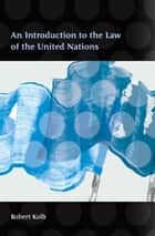 An Introduction to the Law of the United Nations ebook by Professor Robert Kolb