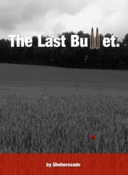 The Last Bullet. ebook by Sheherezade