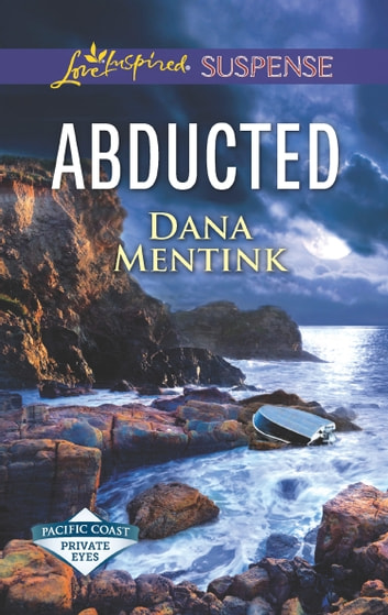 Abducted (Mills & Boon Love Inspired Suspense) (Pacific Coast Private Eyes) ebook by Dana Mentink