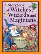 A Storybook of Witches, Wizards and Magicians ebook by Nicola Baxter