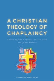 A Christian Theology of Chaplaincy ebook by John Caperon, Andrew Todd, James Walters,...