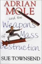 Adrian Mole and the Weapons of Mass Destruction ebook by Sue Townsend