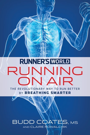 Runner's World Running on Air - The Revolutionary Way to Run Better by Breathing Smarter ebook by Budd Coates,Claire Kowalchik