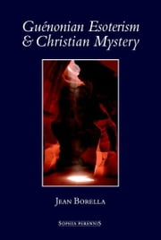 Guénonian Esoterism And Christian Mystery ebook by Jean Borella