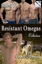 The Resistant Omegas Collection, Volume 1 ebook by Joyee Flynn