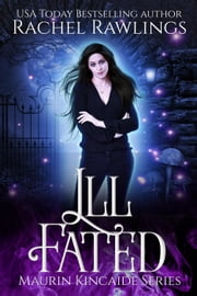 Ill Fated - The Maurin Kincaide Series, #5 ebook by Rachel Rawlings