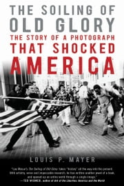 The Soiling of Old Glory - The Story of a Photograph That Shocked America ebook by Louis P. Masur