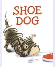 Shoe Dog - with audio recording ebook by Katherine Tillotson,Megan McDonald