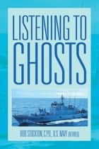 Listening To Ghosts ebook by Bob Stockton