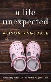 A Life Unexpected ebook by Alison Ragsdale