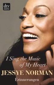 I Sing the Music of My Heart - Mein Leben ebook by Jessye Norman