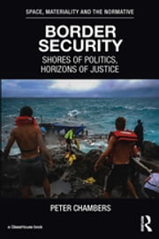 Border Security - Shores of Politics, Horizons of Justice ebook by Peter Chambers