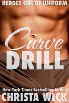 Curve Drill - Heroes out of Uniform ebook by Christa Wick
