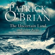 The Uncertain Land and Other Poems audiobook by Patrick O'Brian