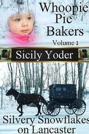 Whoopie Pie Bakers: Volume One: Silvery Snowflakes on Lancaster (Romance and Amish Short Story Series) ebook by Sicily Yoder