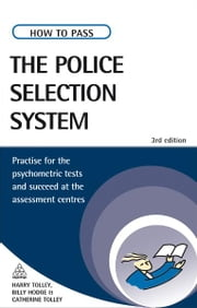 How to Pass the Police Selection System - Practice for the Psychometric Tests and Succeed at the Assessment Centres ebook by Harry Tolley