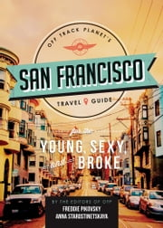 Off Track Planet's San Francisco Travel Guide for the Young, Sexy, and Broke ebook by Off Track Planet