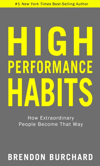 High Performance Habits - How Extraordinary People Become That Way ebook by Brendon Burchard