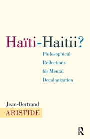 Haiti-Haitii - Philosophical Reflections for Mental Decolonization ebook by Jean-Bertrand Aristide