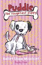 Puddle the Naughtiest Puppy: Ballet Show Mischief - Book 3 eBook by Ladybird