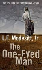 The One-Eyed Man - A Fugue, With Winds and Accompaniment 電子書籍 by L. E. Modesitt Jr.