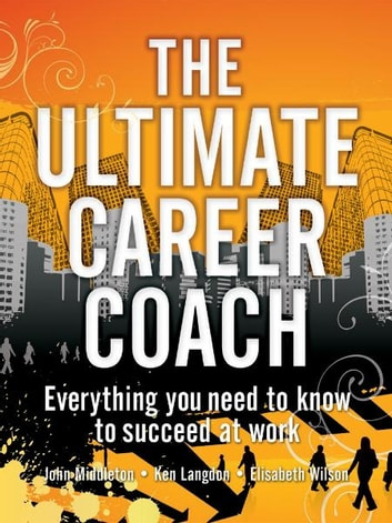 Ultimate Career Coach - Everything you need to know to succeed at work ebook by Elisabeth Wilson