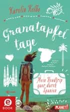 Granatapfeltage – Mein Roadtrip quer durch Spanien ebook by Karolin Kolbe