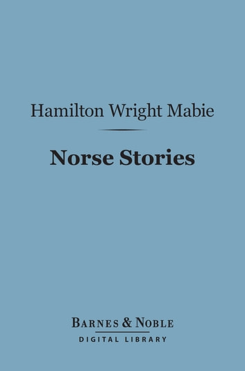 Norse Stories (Barnes & Noble Digital Library) - Retold from the Eddas ebook by Hamilton Wright Mabie