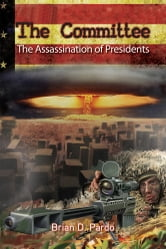 The Committee - The Assassination of Presidents ebook by Brian D. Pardo