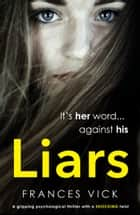 Liars - A gripping psychological thriller with a shocking twist ekitaplar by Frances Vick