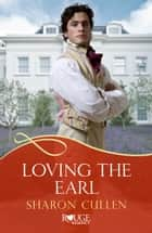 Loving The Earl: A Rouge Regency Romance ebook by Sharon Cullen