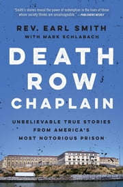 Death Row Chaplain - Unbelievable True Stories from America's Most Notorious Prison ebook by Rev. Earl Smith,Mark Schlabach