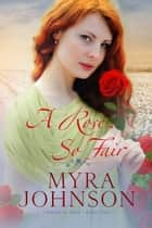 A Rose So Fair - Flowers of Eden, #3 ebook by Myra Johnson