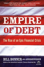 Empire of Debt - The Rise of an Epic Financial Crisis ebook by Will Bonner,Addison Wiggin