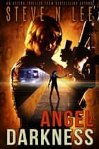Angel of Darkness: an Action Thriller ebook by Steve N. Lee