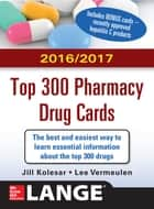 McGraw-Hill's 2016/2017 Top 300 Pharmacy Drug Cards ebook by Jill M. Kolesar, Lee Vermeulen