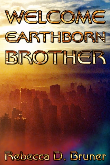 Welcome, Earthborn Brother ebook by Rebecca D. Bruner