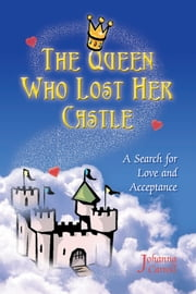 The Queen Who Lost Her Castle - A Search for Love and Acceptance / Children Ages 8 - 10 ebook by Johanna Carroll