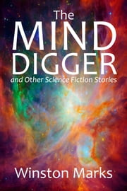 The Mind Digger and Other Science Fiction Stories ebook by Winston Marks