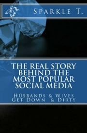 The Real Story Behind The Most Popular Social Media ebook by Sparkle T.