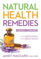Natural Health Remedies - Your A-Z Blueprint for Vibrant Health ebook by Janet Maccaro, PhD, CNC