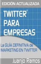 Twitter para Empresas: Marketing en Twitter ebook by Juanjo Ramos
