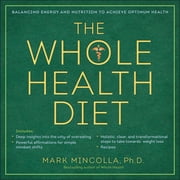 The Whole Health Diet - A Transformational Approach to Weight Loss ebook by Mark Mincolla, Ph.D.