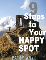 9 Steps to Your HAPPY SPOT ebook by Patty Ann