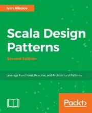Scala Design Patterns - Second Edition ebook by Ivan Nikolov