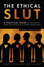 The Ethical Slut, Second Edition - A Practical Guide to Polyamory, Open Relationships, and Other Adventures ebook by Dossie Easton,Janet W. Hardy